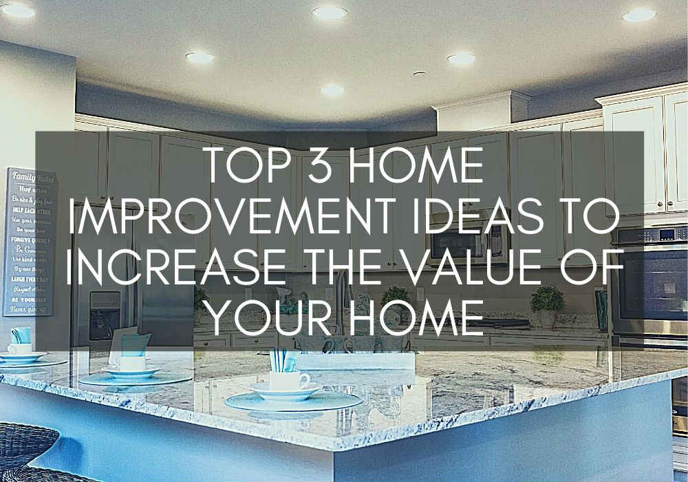 Top 3 Home Improvement Ideas To Increase The Value Of Your